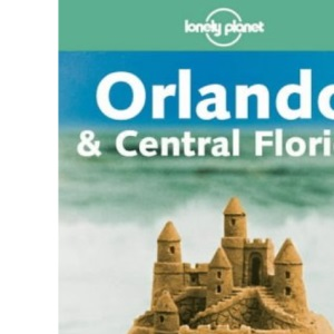 Orlando and Central Florida (Lonely Planet Travel Guides)