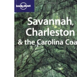 Savannah, Charleston and the Carolina Coast (Lonely Planet Regional Guides)