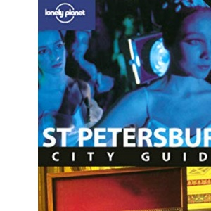 St Petersburg: The city of high spirits and high art (Lonely Planet City Guide)