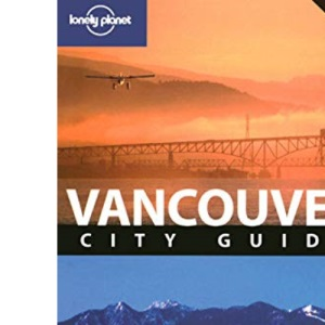 Vancouver (Lonely Planet City Guide)