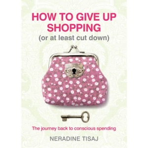 How to Give Up Shopping (or at Least Cut Down): The Journey Back to Conscious Spending