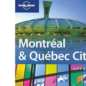 Montreal and Quebec City: City Guide (Lonely Planet City Guide)