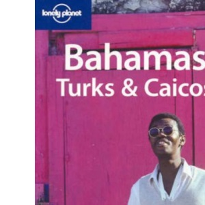 Bahamas, Turks and Caicos (Lonely Planet Country Guide)