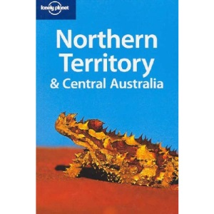 Northern Territory and Central Australia (Lonely Planet Regional Guides)