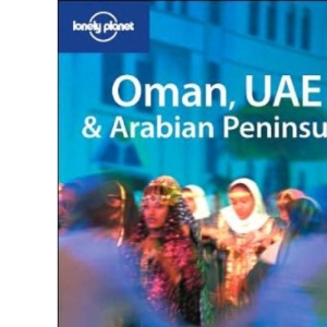 Oman, UAE and Arabian Peninsula (Lonely Planet Multi Country Guide)