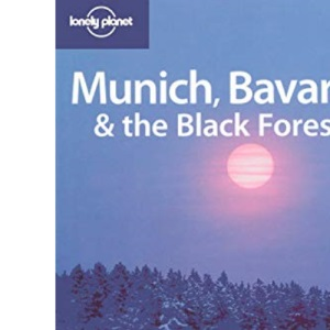 Munich, Bavaria and the Black Forest (Lonely Planet Country & Regional Guides)