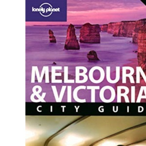 Melbourne and Victoria: City Guide (Lonely Planet City Guide)