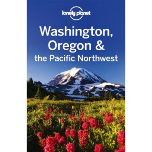 Washington Oregon and the Pacific Northwest: Regional Guide (Lonely Planet Country & Regional Guides)