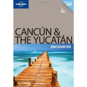 Cancun and the Yucatan Encounter (Lonely Planet Encounter Guide)