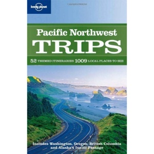 Pacific Northwest Trips (Lonely Planet Country & Regional Guides)