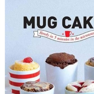 Mug Cakes: Ready in Five Minutes in the Microwave