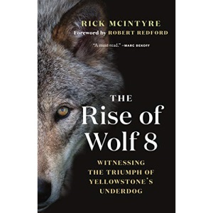 The Rise of Wolf 8: Witnessing the Triumph of Yellowstone's Underdog: 1 (The Alpha Wolves of Yellowstone, 1)