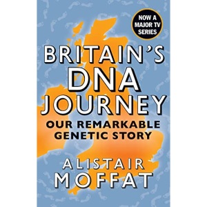 Britain's DNA Journey: Our Remarkable Genetic Story by Alistair Moffat - as seen on ITVs DNA Journey