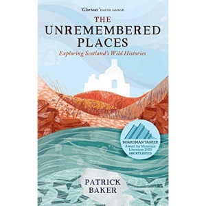 The Unremembered Places: Exploring Scotland's Wild Histories
