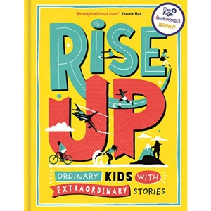Rise Up: Ordinary Kids with Extraordinary Stories (Winner of the Blue Peter Book Award 2020)
