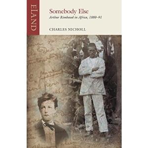 Somebody Else: Arthur Rimbaud in Africa, 1880...