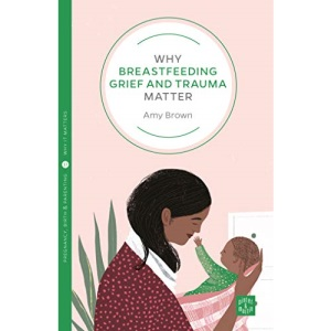 Why Breastfeeding Grief and Trauma Matter (Pinter & Martin Why it Matters: 17)