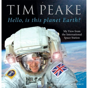 Hello, is this planet Earth?: My View from the International Space Station (Official Tim Peake Book)