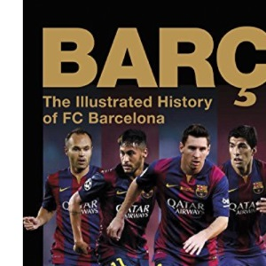 Barca, The Official Illustrated History of FC Barcelona: Revised Edition