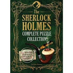 The Sherlock Holmes Complete Puzzle Collection: Over 200 devilishly difficult mysteries