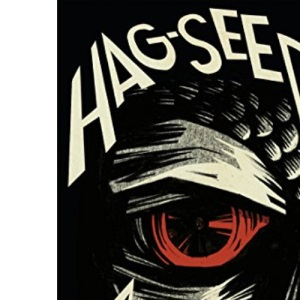 Hag-Seed: The Tempest Retold: Hogarth Shakespeare