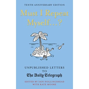 Must I Repeat Myself...?: Unpublished Letters to the Daily Telegraph