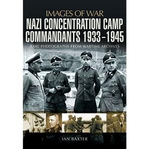 Nazi Concentration Camp Commandants 1933 - 1945 (Images of War)