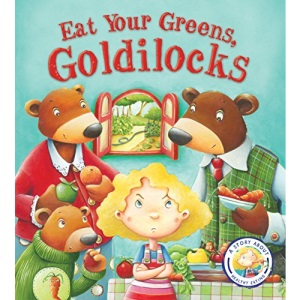 Fairy Tales Gone Wrong: Eat Your Greens, Goldilocks: A Story About Eating Healthily: A Story About Healthy Eating: 1