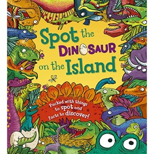 Spot the... Dinosaur on the Island: Packed with Things to Spot and Facts to Discover: 1