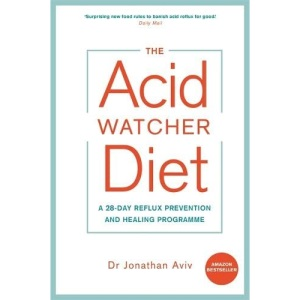 The Acid Watcher Diet: A 28-Day Reflux Prevention and Healing Programme