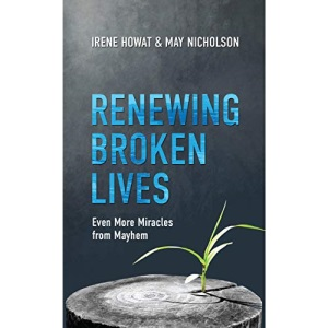 Renewing Broken Lives: Even More Miracles from Mayhem (Biography)