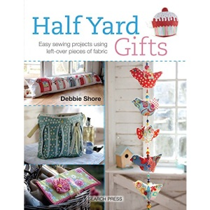 Half Yard™ Gifts: Easy sewing projects using leftover pieces of fabric