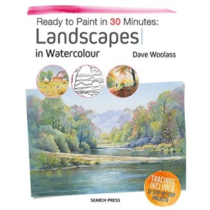 Ready to Paint in 30 Minutes: Landscapes in Watercolour: Tracings Included. 30 Step-By-Step Projects.