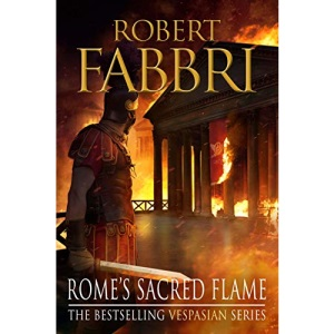 Rome's Sacred Flame: The new Roman epic from the bestselling author of Arminius: 8 (Vespasian, 8)