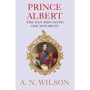Prince Albert: The Man Who Saved the Monarchy