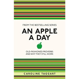 An Apple A Day: Old-Fashioned Proverbs and Why They Still Work (I Used to Know That ..., 10)