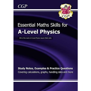 A-Level Physics: Essential Maths Skills: ideal for catch-up and the 2022 and 2023 exams (CGP A-Level Physics)