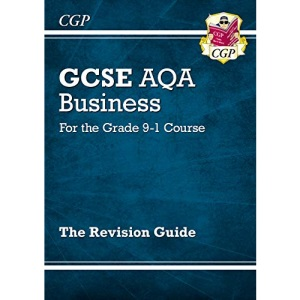 GCSE Business AQA Revision Guide - for the Grade 9-1 Course: ideal for catch-up and the 2022 and 2023 exams (CGP GCSE Business 9-1 Revision)
