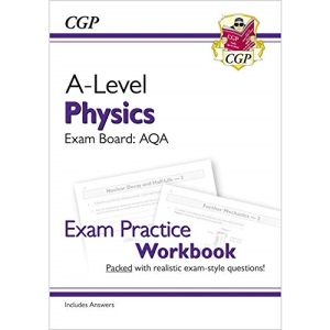 A-Level Physics: AQA Year 1 & 2 Exam Practice Workbook - includes Answers: ideal for catch-up and the 2022 and 2023 exams (CGP A-Level Physics)