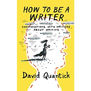 How to be a Writer: Conversations with writers about writing