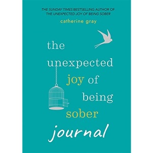 The Unexpected Joy of Being Sober Journal: Catherine Gray