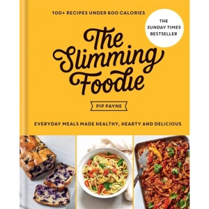The Slimming Foodie: 100+ recipes under 600 calories – THE SUNDAY TIMES BESTSELLER