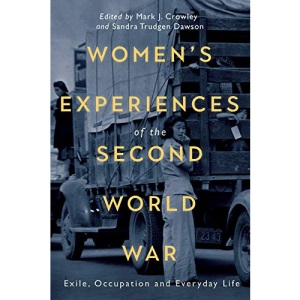 Women's Experiences of the Second World War: Exile, Occupation and Everyday Life