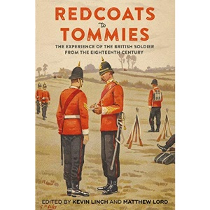 Redcoats to Tommies: The Experience of the British Soldier from the Eighteenth Century (Britain's Soldiers, 1)