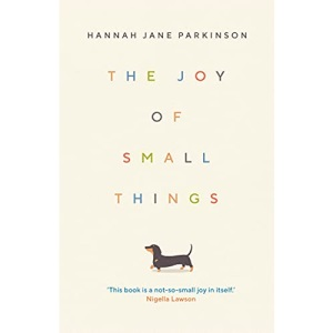 The Joy of Small Things: 'A not-so-small joy in itself.' Nigella Lawson