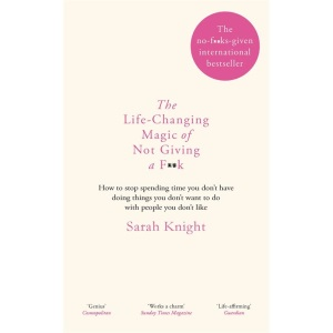 The Life-Changing Magic of Not Giving a F**k: The bestselling book everyone is talking about (A No F*cks Given Guide)
