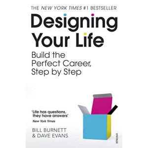 Designing Your Life: Build the Perfect Career, Step by Step