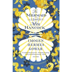 The Mermaid and Mrs Hancock: the absolutely spellbinding Sunday Times top ten bestselling historical fiction phenomenon