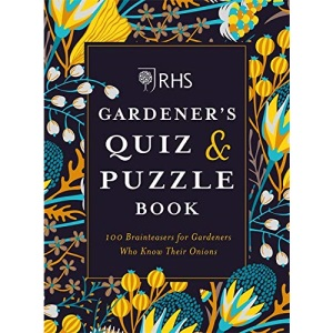 RHS Gardener's Quiz & Puzzle Book: 100 Brainteasers for Gardeners Who Know Their Onions