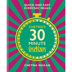 Chetna's 30-minute Indian: Quick and Easy Everyday Meals